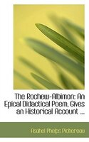 The Rochew-Albimon: An Epical Didactical Poem, Gives an Historical Account ...