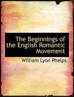 The Beginnings of the English Romantic Movement (Large Print Edition)