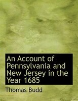 An Account of Pennsylvania and New Jersey in the Year 1685 (Large Print Edition)