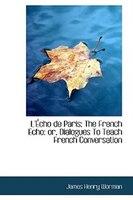L'Écho de Paris: The French Echo: Dialogues To Teach French Conversation