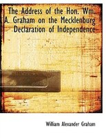 The Address of the Hon. Wm. A. Graham on the Mecklenburg Declaration of Independence (Large Print Edition)
