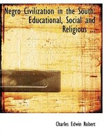 Negro Civilization in the South: Educational, Social and Religious ... (Large Print Edition)
