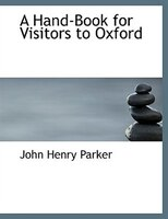 A Hand-Book for Visitors to Oxford (Large Print Edition)