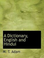 A Dictionary, English and Hindui (Large Print Edition)