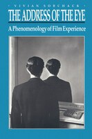 The Address of the Eye: A Phenomenology of Film Experience