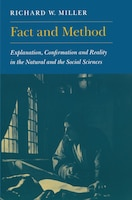 Fact and Method: Explanation, Confirmation and Reality in the Natural and the Social Sciences