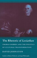 The Rhetoric of Leviathan: Thomas Hobbes and the Politics of Cultural Transformation