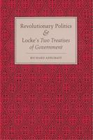 Revolutionary Politics And Locke's Two Treatises Of Government: Revolutionary Politics & Locke