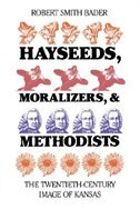 Hayseeds, Moralizers, and Methodists: The Twentieth-Century Image of Kansas