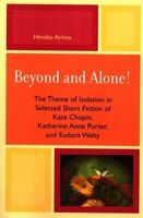 Beyond and Alone: The Theme of Isolation in Selected Short Fiction of Kate Chopin, Katherine Anne Porter, and Eudora