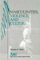 Masculinities, Violence And Culture: Masculinities Violence & Cultu
