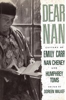 Dear Nan: Letters of Emily Carr, Nan Cheney, and Humphrey Toms