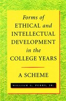Forms of Ethical and Intellectual Development in the College Years: A Scheme