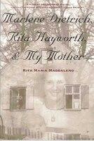 Marlene Dietrich, Rita Hayworth, & My Mother