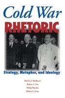 Cold War Rhetoric: Strategy, Metaphor, And Ideology