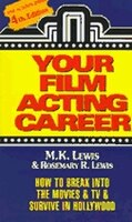 Your Film Acting Career: How to Break Into the Movies & TV & Survive Hollywood