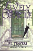 A Lively Oracle: A Centennial Celebration Of P.l. Travers, Magical Creator Of Mary Poppins