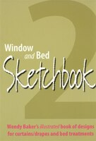 Window And Bed Sketchbook 2: Wendy Baker's Illustrated Book of Designs for Curtains/Drapes and Bed Treatments