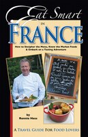 Eat Smart in France: How to Decipher the Menu, Know the Market Foods & Embark on a Tasting Adventure