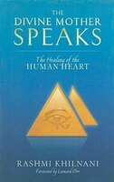 The Divine Mother Speaks: The Healing of the Human Heart