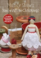 Mandy Shaw's Red and White Christmas: 10 Seasonal Sewing Projects