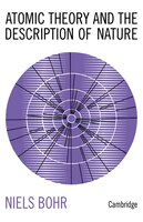 Atomic Theory and the Description of Nature: Four Essays with an Introductory Survey