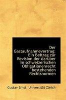 Der Gastaufnahmevertrag: Ein Beitrag zur Revision der darüber im schweizerischen Obligationenrecht b
