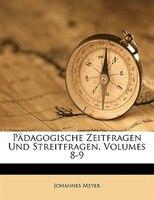 Pädagogische Zeitfragen Und Streitfragen, Volumes 8-9