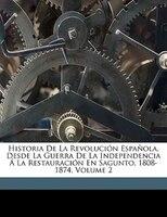 Historia De La Revolución Española, Desde La Guerra De La Independencia Á La Restauración En Sagunto, 1808-1874, Volume 2