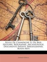 Revue De Champagne Et De Brie: Histoire, Biographie, Archaéologie, Documents Inédits, Bibliographie, Beaux-arts