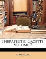 Therapeutic Gazette, Volume 2