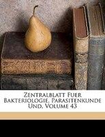 Zentralblatt für Bakteriologie, Parasitenkunde und Infektionskrankheiten, Dreiundvierzigster Band, Erste Abteilung