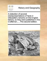 A Detection Of Several Misrepresentations Of Facts In Oldcastle's Remarks On The English History, As They Were Published In The Cr