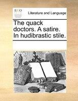 The Quack Doctors. A Satire. In Hudibrastic Stile.