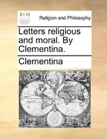 Letters Religious And Moral. By Clementina.