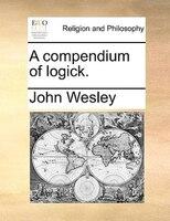 A Compendium Of Logick.
