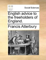 English Advice To The Freeholders Of England.