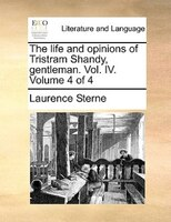 The Life And Opinions Of Tristram Shandy, Gentleman. Vol. Iv.  Volume 4 Of 4