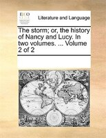 The Storm; Or, The History Of Nancy And Lucy. In Two Volumes. ...  Volume 2 Of 2