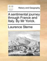 A Sentimental Journey Through France And Italy. By Mr Yorick.