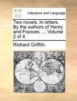Two Novels. In Letters. By The Authors Of Henry And Frances. ...  Volume 2 Of 4