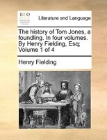 The History Of Tom Jones, A Foundling. In Four Volumes. By Henry Fielding, Esq;  Volume 1 Of 4