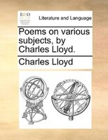 Poems On Various Subjects, By Charles Lloyd.