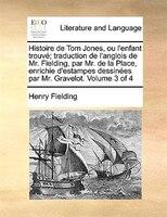 Histoire De Tom Jones, Ou L'enfant Trouvé; Traduction De L'anglois De Mr. Fielding, Par Mr. De La Place, Enrichie D'estampes Dessi
