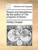 Poems And Translations. By The Author Of The Progress Of Physic.