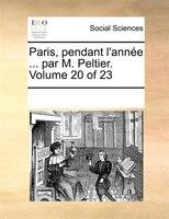 Paris, Pendant L'année ... Par M. Peltier.  Volume 20 Of 23