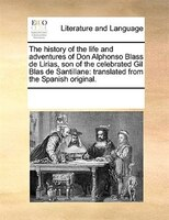 The History Of The Life And Adventures Of Don Alphonso Blass De Lirias, Son Of The Celebrated Gil Blas De Santillane: Translated F