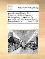 Memoires Du Comte De Bonneval, Ci-devant General D'infanterie Au Service De Sa Majesté Impériale & Catholique. Seconde Edition. ..