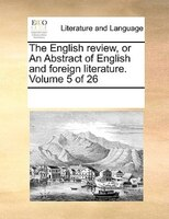 The English Review, Or An Abstract Of English And Foreign Literature.  Volume 5 Of 26