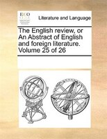 The English Review, Or An Abstract Of English And Foreign Literature.  Volume 25 Of 26